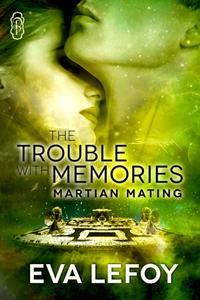 The Trouble with Memories (Martian Mating #1)