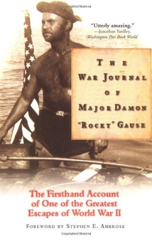 "The War Journal of Major Damon ""Rocky"" Gause: The Firsthand Account of One of the Greatest Escapes of World War II"