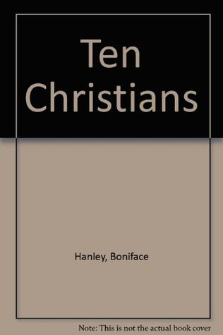 Ten Christians: By Their Deeds You Shall Know Them