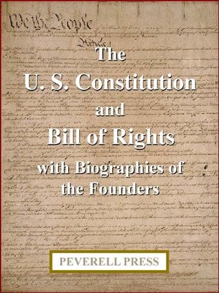The U. S. Constitution and Bill of Rights with Biographies of the Founders