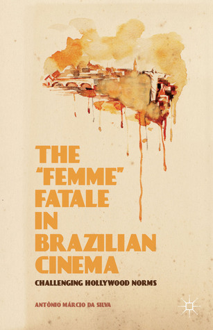 """The """"Femme"""" Fatale in Brazilian Cinema: Challenging Hollywood Norms"""