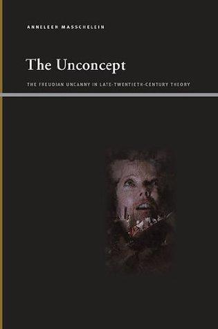 The Unconcept (Suny Series, Insinuations: Philosophy, Psychoanalysis, Literature)
