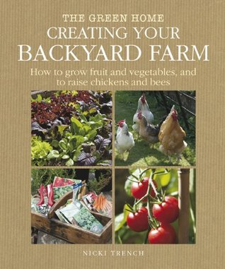 Creating Your Backyard Farm by Nicki Trench