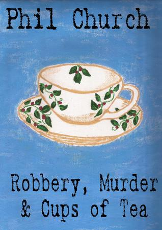 Robbery, Murder and Cups of Tea: A Novella