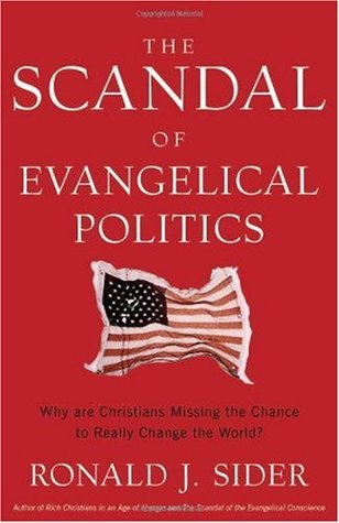 The Scandal of Evangelical Politics by Ronald J. Sider