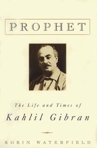 Prophet: The Life and Times of Kahlil Gibran