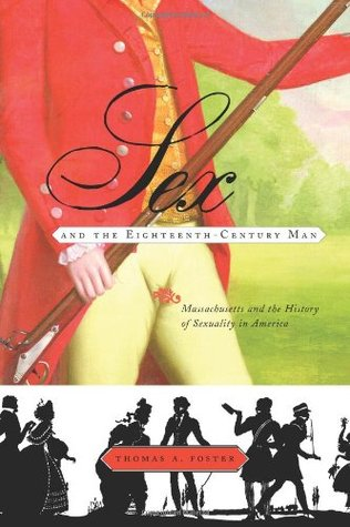 Sex and the Eighteenth-Century Man: Massachusetts and the History of Sexuality in America