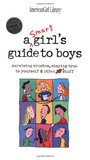 A Smart Girl's Guide to Boys: Surviving Crushes, Staying True to Yourself & Other Stuff