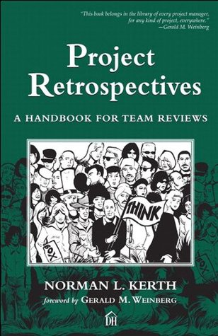 Project Retrospectives: A Handbook for Team Reviews (Dorset House eBooks)