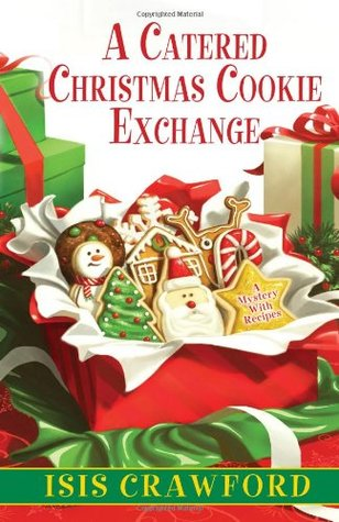 A Catered Christmas Cookie Exchange(A Mystery with Recipes 9) - Isis Crawford