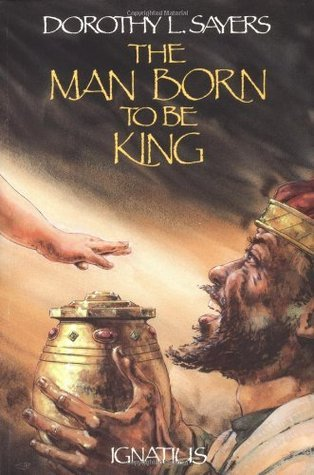 The Man Born to Be King: A Play-Cycle on the Life of Our Lord and Saviour Jesus Christ