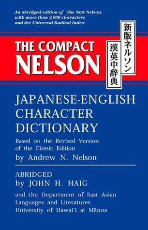 The Compact Nelson Japanese-English Character Dictionary by Andrew N. Nelson