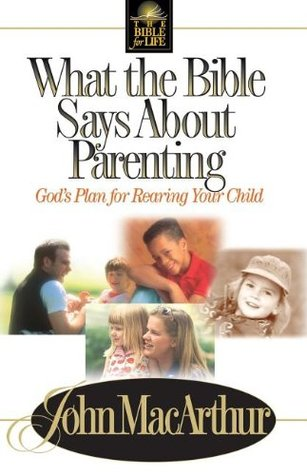 What the Bible Says about Parenting: Biblical Principles for Raising Godly Children