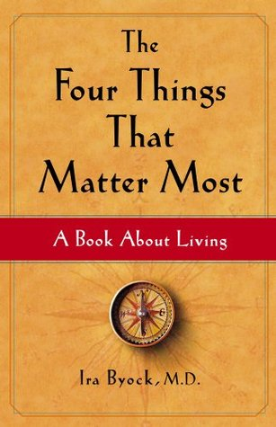 The four things that matter most: a book about living by Ira Byock