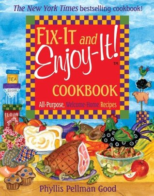 Fix-It and Enjoy-It Cookbook: All-Purpose, Welcome-Home Recipes