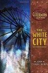 The White City (The Clockwork Dark, #3)