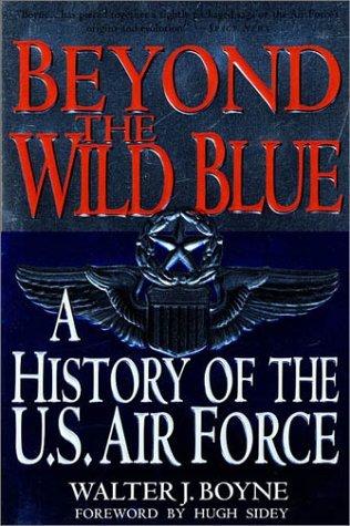Beyond The Wild Blue by Walter J. Boyne