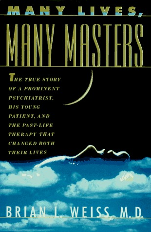 Many Lives, Many Masters: The True Story of a Prominent Psychiatrist, His Young Patient, and the Past Life Therapy That Changed Both Their Lives (Hardcover)
