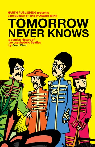Tomorrow Never Knows: A Comics History of the Psychedelic Beatles