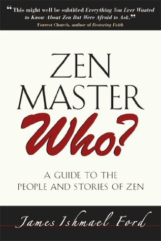 Zen Master Who?: A Guide to the People and Stories of Zen - James Ishmael Ford