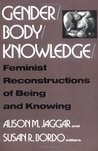 Gender/Body/Knowledge: Feminist Reconstructions of Being and Knowing