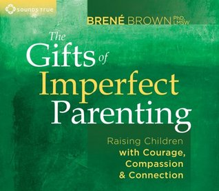 The Gifts of Imperfect Parenting: Raising Children with Courage, Compassion, and Connection EPUB