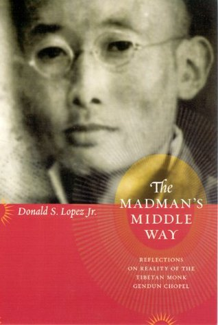 The Madman's Middle Way by Donald S. Lopez Jr.
