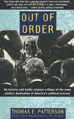 out-of-order-an-incisive-and-boldly-original-critique-of-the-news-media-s-domination-of-america-s-political-process