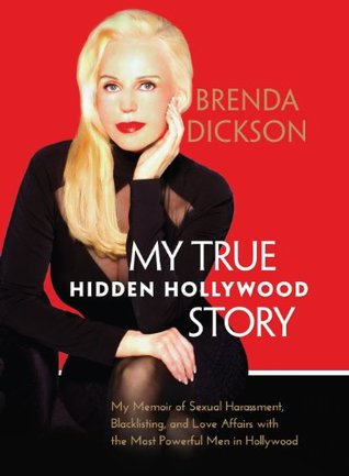"""""""My True Hidden Hollywood Story"""", My Memoir of Sexual Harassment, Blacklisting, and Love Affairs with some of the most Powerful Men in Hollywood"""