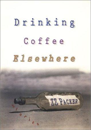 Drinking Coffee Elsewhere (Alex Awards by Z.Z. Packer