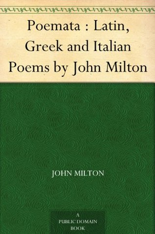 Poemata : Latin, Greek and Italian Poems by John Milton