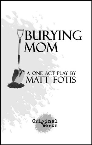 Burying Mom - a one act play