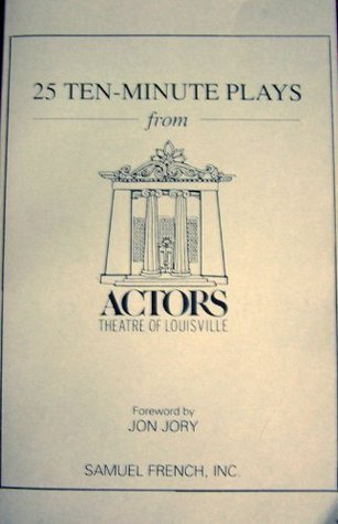 25 Ten-Minute Plays from the Actors Theatre of Louisville