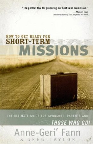 How to Get Ready for Short-Term Missions: The Ultimate Guide for Sponsors, Parents, and THOSE WHO GO!