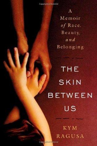 The Skin Between Us: A Memoir of Race, Beauty, and Belonging