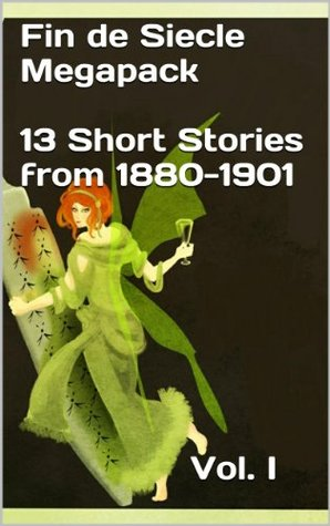 Fin De Siècle Megapack Vol. 1 (Illustrated. 13 Chilling Short Stories from 1880-1901) (Rare Classics)