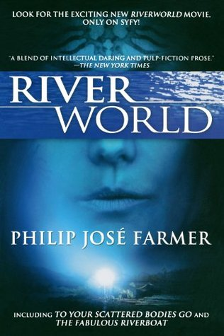Riverworld: To Your Scattered Bodies Go/The Fabulous Riverboat (Riverworld, #1-2)