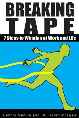 Breaking Tape: 7 Steps to Winning at Work and Life