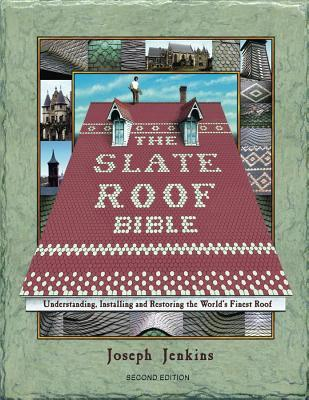 The Slate Roof Bible: Understanding, Installing, and Restoring the World's Finest Roof, 2nd Edition