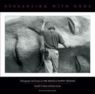Rehearsing with Gods: Photographs and Essays on the Bread & Puppet Theater
