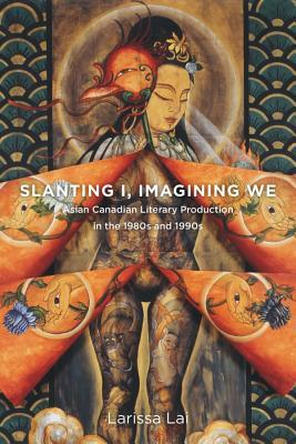 slanting-i-imagining-we-asian-canadian-literary-production-in-the-1980s-and-1990s