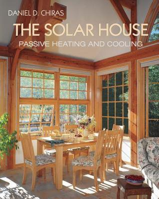 The Solar House: Passive Solar Heating and Cooling