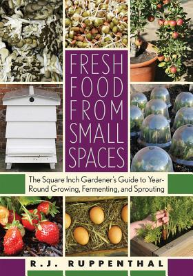 Fresh Food from Small Spaces by R.J. Ruppenthal