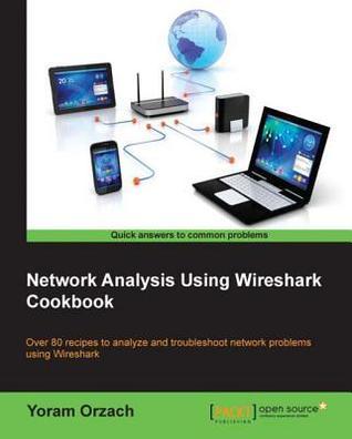 Network Analysis Using Wireshark Cookbook by Yoram Orzach