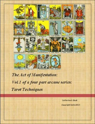 The Act of Manifestation: Vol.1 of a Four Part Arcane Series: Tarot Techniques