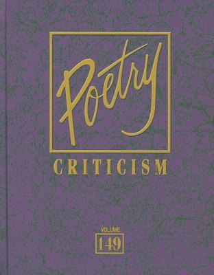 Poetry Criticism, Volume 149: Excerpts from Criticism of the Works of the Most Significant and Widely Studied Poets of World Literature