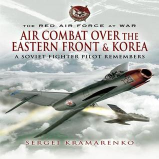 the-red-air-force-at-war-air-combat-over-the-eastern-front-and-korea-a-soviet-fighter-pilot-remembers-red-air-force-at-war