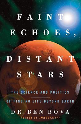 Faint Echoes, Distant Stars: The Science & Politics of Finding Life Beyond Earth