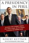 A Presidency in Peril: The Inside Story of Obama's Promise, Wall Street's Power, and the Struggle to Control Our Economic Future