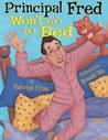 Principal Fred Won't Go To Bed by Carolyn Crimi